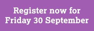 Register now for Friday 30 September